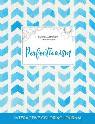 Adult Coloring Journal - Perfectionism (Nature Illustrations, Watercolor Herringbone) (Paperback): Courtney Wegner