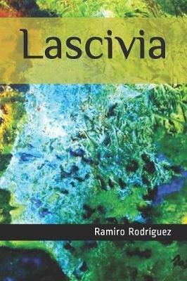 Lascivia (Spanish, Paperback): Ramiro Rodriguez