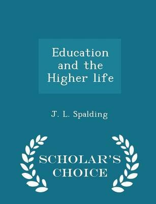 Education and the Higher Life - Scholar's Choice Edition (Paperback): J.L. Spalding