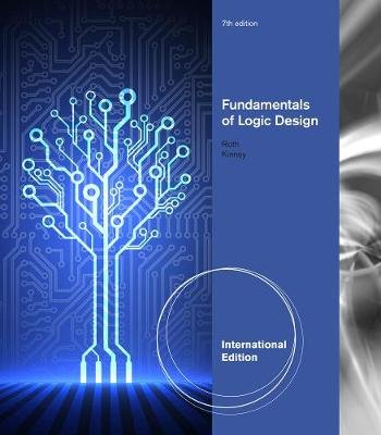 Fundamentals of Logic Design, International Edition (Paperback, 7th edition): Larry Kinney, Charles H. Roth