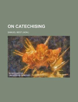 On Catechising (Paperback): Samuel Best