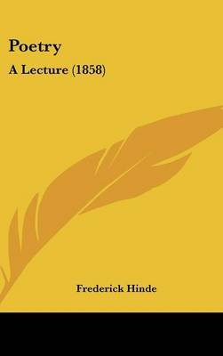 Poetry - A Lecture (1858) (Hardcover): Frederick Hinde