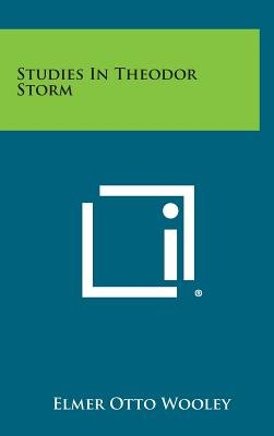 Studies in Theodor Storm (Hardcover): Elmer Otto Wooley
