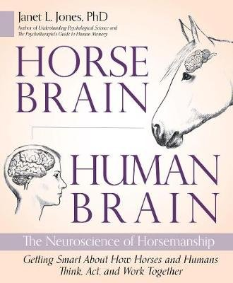 Horse Brain, Human Brain - The Neuroscience of Horsemanship (Paperback): Janet Jones