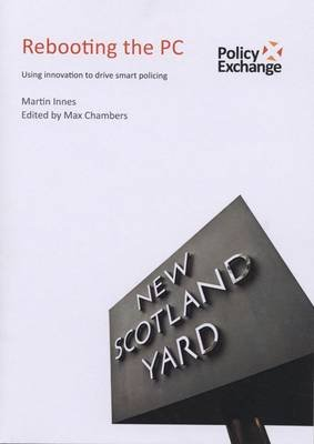 Rebooting the PC - Using Innovation to Drive Smart Policing (Paperback): Martin Innes, Max Chambers