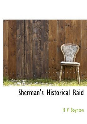 Sherman's Historical Raid (Hardcover): H. V. Boynton