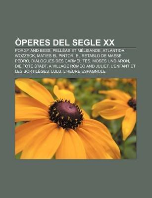 Operes del Segle XX - Porgy and Bess, Pelleas Et Melisande, Atlantida, Wozzeck, Maties El Pintor, El Retablo de Maese Pedro...
