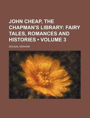 John Cheap, the Chapman's Library (Volume 3); Fairy Tales, Romances and Histories (Paperback): Dougal Graham