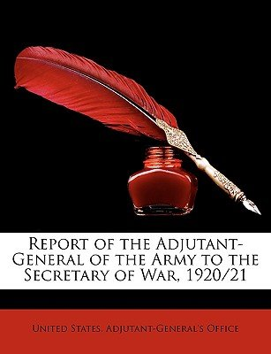 Report of the Adjutant-General of the Army to the Secretary of War, 1920/21 (Paperback): States Adjutant-General's Office...