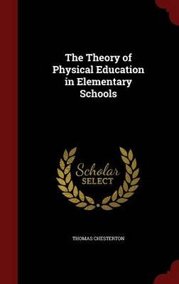 The Theory of Physical Education in Elementary Schools (Hardcover): Thomas Chesterton