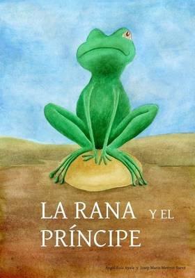 La Rana y El Principe - Cuando Principes Atrevidos Besan Ranas Encantadas, Pasan Cosas Como Estas... (Spanish, Paperback):...