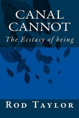 Canal Cannot - The Ecstasy of being (Paperback): Rod Taylor
