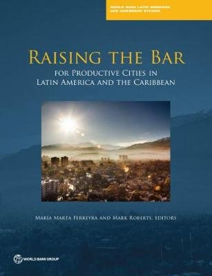Raising the bar - for productive cities in Latin America and the Caribbean (Paperback): World Bank