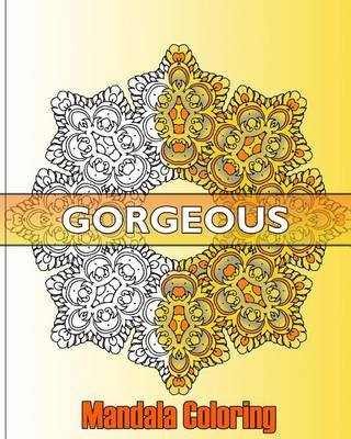 Gorgeous Mandala Coloring - 50 Graphic Design Coloring Art, Beautiful Designs for Relaxation and Focus, Happiness and Mandala...
