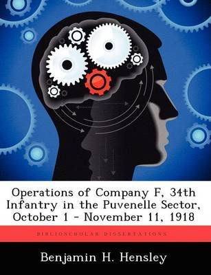 Operations of Company F, 34th Infantry in the Puvenelle Sector, October 1 - November 11, 1918 (Paperback): Benjamin H Hensley
