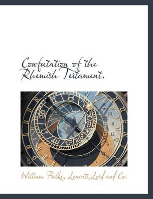 Confutation of the Rhemish Testament. (Paperback): William Fulke