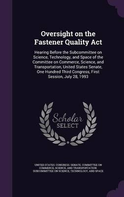 Oversight on the Fastener Quality ACT - Hearing Before the Subcommittee on Science, Technology, and Space of the Committee on...