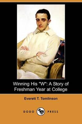 Winning His W - A Story of Freshman Year at College (Dodo Press) (Paperback): Everett Titsworth Tomlinson