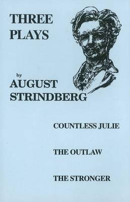 Three Plays - Countess Julie, The Outlaw, The Stronger (Paperback): August Strindberg