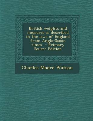 British Weights and Measures as Described in the Laws of England from Anglo-Saxon Times - Primary Source Edition (Paperback):...