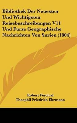 Bibliothek Der Neuesten Und Wichtigsten Reisebeschreibungen V11 Und Furze Geographische Nachrichten Von Snrien (1804) (English,...