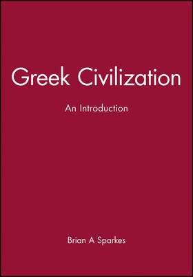 Greek Civilization - An Introduction (Hardcover): Brian A Sparkes