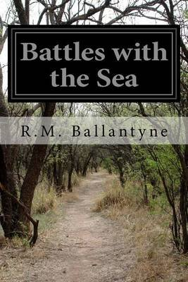 Battles with the Sea (Paperback): Robert Michael Ballantyne