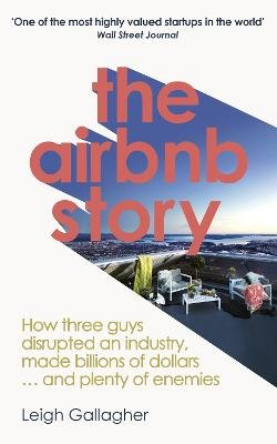 The Airbnb Story - How Three Guys Disrupted An Industry, Made Billions Of Dollars ... And Plenty Of Enemies (Paperback): Leigh...