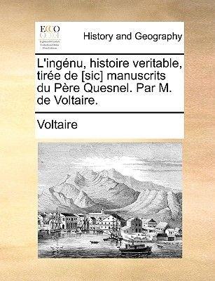 L'Ingnu, Histoire Veritable, Tire de [Sic] Manuscrits Du Pre Quesnel. Par M. de Voltaire. (French, Paperback): Voltaire