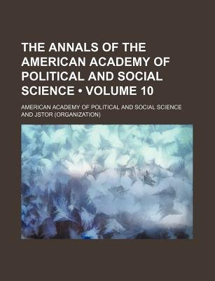 The Annals of the American Academy of Political and Social Science Volume 10 (Paperback): American Academy of Political Science