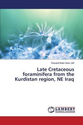 Late Cretaceous Foraminifera from the Kurdistan Region, Ne Iraq (Paperback): Noori Jaff Rawand Bakir