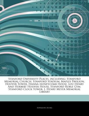 Articles on Stanford University Places, Including - Stanford Memorial Church, Stanford Stadium, Maples Pavilion, Hoover Tower,...