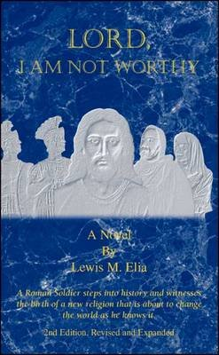 Lord, I am Not Worthy (Paperback): Lewis M. Elia