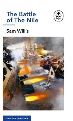 The Battle of The Nile - A Ladybird Expert Book (Hardcover): Sam Willis