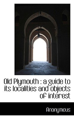 Old Plymouth - A Guide to Its Localities and Objects of Interest (Paperback): Anonymous