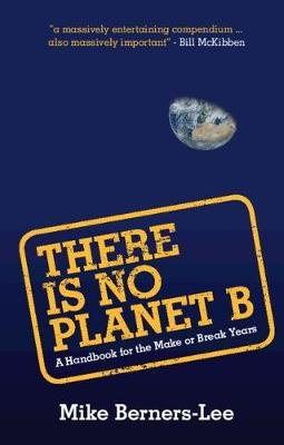 There Is No Planet B - A Handbook for the Make or Break Years (Paperback): Mike Berners-Lee