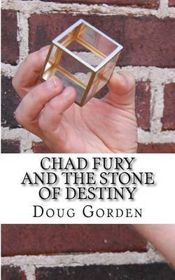 Chad Fury and the Stone of Destiny (Paperback): Doug J Gorden