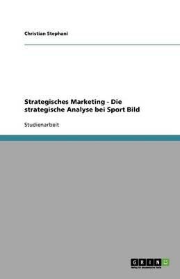 Strategisches Marketing - Die Strategische Analyse Bei Sport Bild (German, Paperback): Christian Stephani