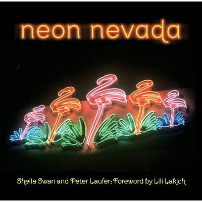 Neon Nevada (Hardcover): Peter Laufer, Sheila Swan Laufer