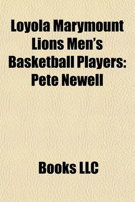 Loyola Marymount Lions Men's Basketball Players - Pete Newell (Paperback): Books Llc
