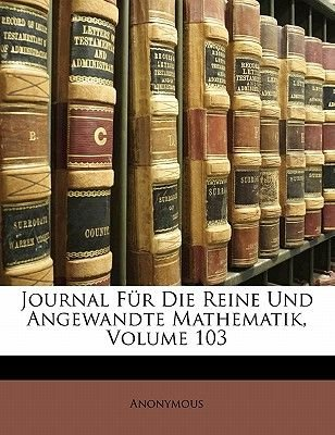 Journal Fur Die Reine Und Angewandte Mathematik, Volume 103 (English, German, Paperback): Anonymous