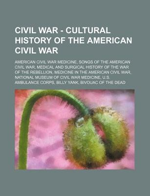 Civil War - Cultural History of the American Civil War - American Civil War Medicine, Songs of the American Civil War, Medical...