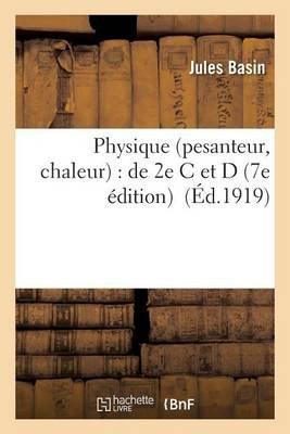 Physique Pesanteur, Chaleur: Classes de 2e C Et D 7e Edition (French, Paperback): Jules Basin