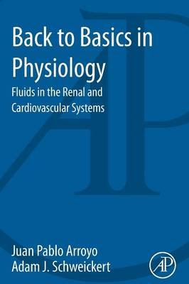 Back to Basics in Physiology - Fluids in the Renal and Cardiovascular Systems (Paperback, New): Juan Pablo Arroyo, Adam J....