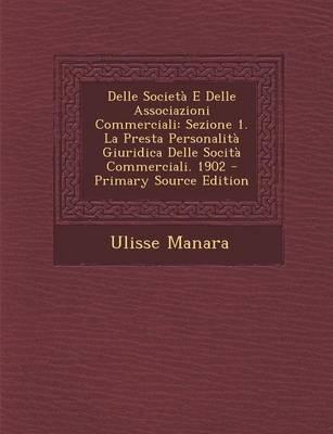 Delle Societa E Delle Associazioni Commerciali - Sezione 1. La Presta Personalita Giuridica Delle Socita Commerciali. 1902...