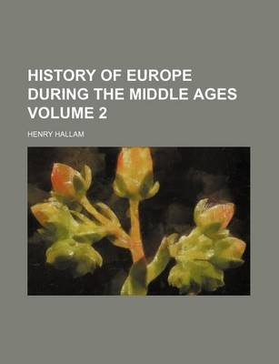 History of Europe During the Middle Ages Volume 2 (Paperback): Henry Hallam