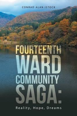 Fourteenth Ward Community Saga - Reality, Hope, Dreams (Paperback): Conrad Alan Istock
