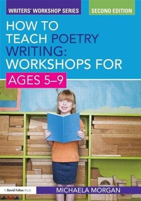 How to Teach Poetry Writing - Workshops for Ages 5-9 (Electronic book text, 2nd Revised ed.): Michaela Morgan