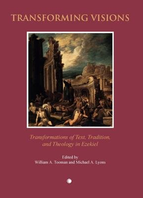 Transforming Visions - Transformations of Text Tradition and Theology in Ezekiel (Paperback, New): Michael A. Lyons, William A...