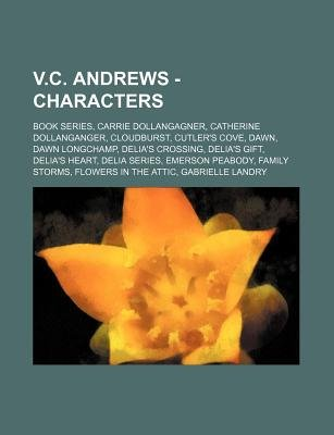 V.C. Andrews - Characters - Book Series, Carrie Dollangagner, Catherine Dollanganger, Cloudburst, Cutler's Cove, Dawn,...